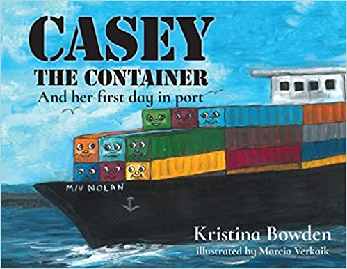 Casey the Container and Her First Day in Port by Kristina Bowden