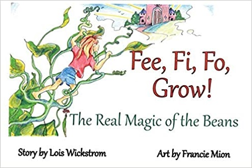 """Fee, Fi, Fo Grow!: The Real Magic of the Beans"" by Lois Wickstrom"