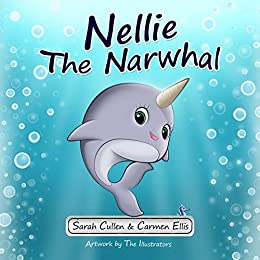 """Nellie the Narwhal"" by Sarah Cullen and Carmen Ellis"