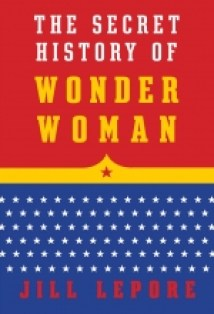 secret history of wonder woman by jill lepore