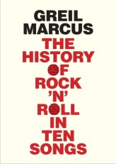 history of rock n roll in ten songs by greil marcus