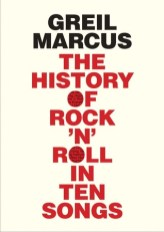 history of rock n roll in ten songs by greil marcus