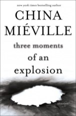 three moments of an explosion by china mieville