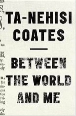 between the world and me by ta nehisi coates