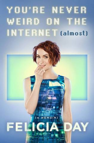 youre never weird on the internet by felicia day