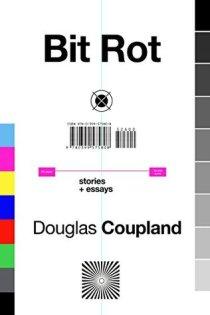 bit rot by douglas coupland