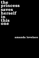 princess saves herself in this one by amanda lovelace