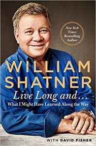 live long and what i might have learned along the way by william shatner