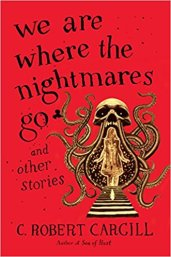 we are where the nightmares go by c robert cargill