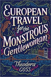 european travel for the monstrous gentlewoman by theodora goss