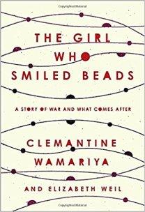 girl who smiles beads by clemantine wamariya and elizabeth weil