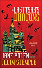 last tsars dragons by jane yolen and adam stemple