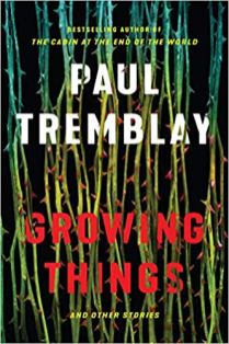 growing things and other stories by paul tremblay