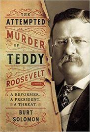 attempted murder of teddy roosevelt by burt solomon