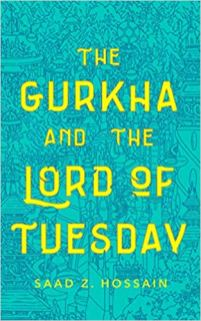 gurkha and the lord of tuesday by saad z hossain