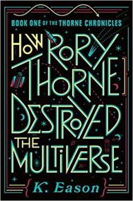 how rory thorne destroyed the multiverse by k eason