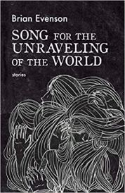 song for the unraveling of the world by brian evenson