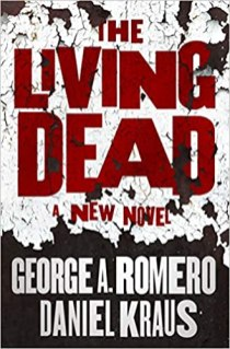 living dead by george romero and daniel kraus