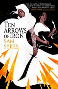 ten arrows of iron by sam sykes