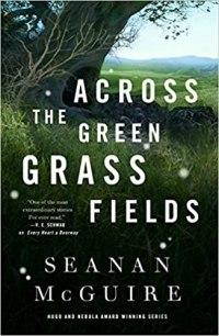 across the green grass fields by seanan mcguire