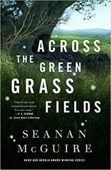 across the green grass fields by seanan mcguire