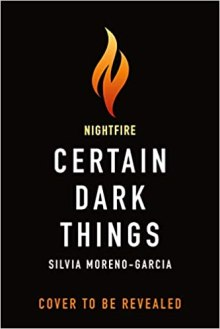 certain dark things by silvia moreno garcia