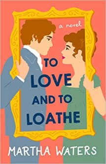 to love and to loathe by martha waters