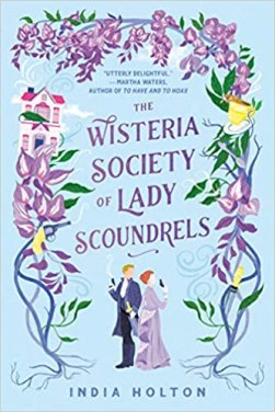 wisteria society of lady scoundrels by india holton
