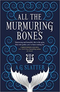 all the murmuring bones by ag slatter