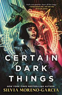 certain dark things by silvia moreno garcia