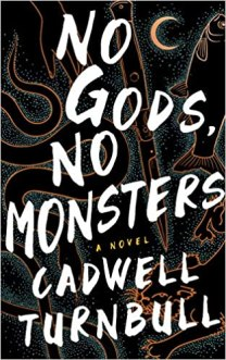 no gods no monsters by cadwell turnbull