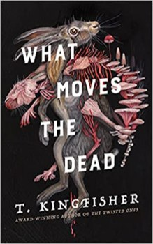 what moves the dead by t kingfisher