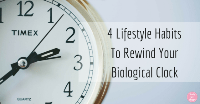 4 Lifestyle Habits That Can Help To Rewind Your Biological Clock