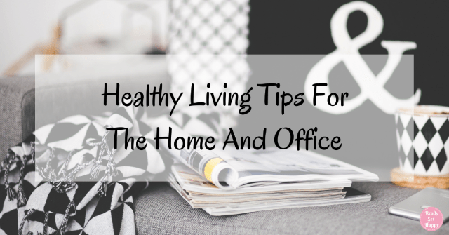 Healthy living tips for home and office