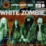 10-WHITE-ZOMBIE-Astro-Creep-2000