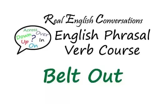 Belt Out Phrasal Verbs in context