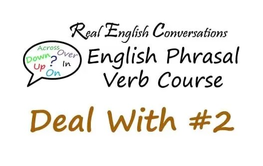 Deal With #2 English Phrasal Verb
