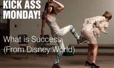 Kick Ass Monday – From Disney World – What is Success