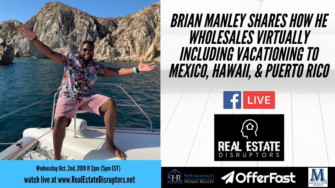 Brian Manley Shares How He Wholesales Virtually Including While on Vacation