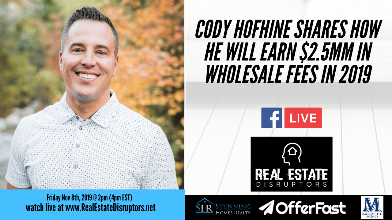 Cody Hofhine Shares How He Will Earn $2.5MM in Wholesale Fees in 2019