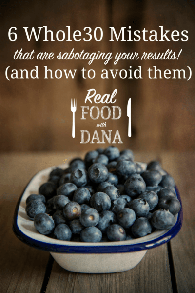 whole30 mistakes and how to avoid them real food with dana