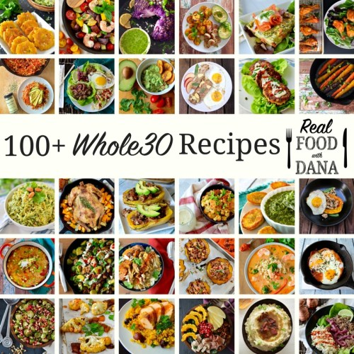 Real Food with Dana's 100+ Top Whole30 Recipes!