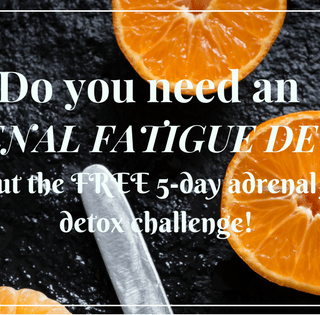 Do you Need an Adrenal Fatigue Detox?