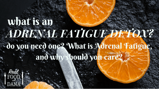 Adrenal Fatigue Detox Challenge | Real Food with Dana