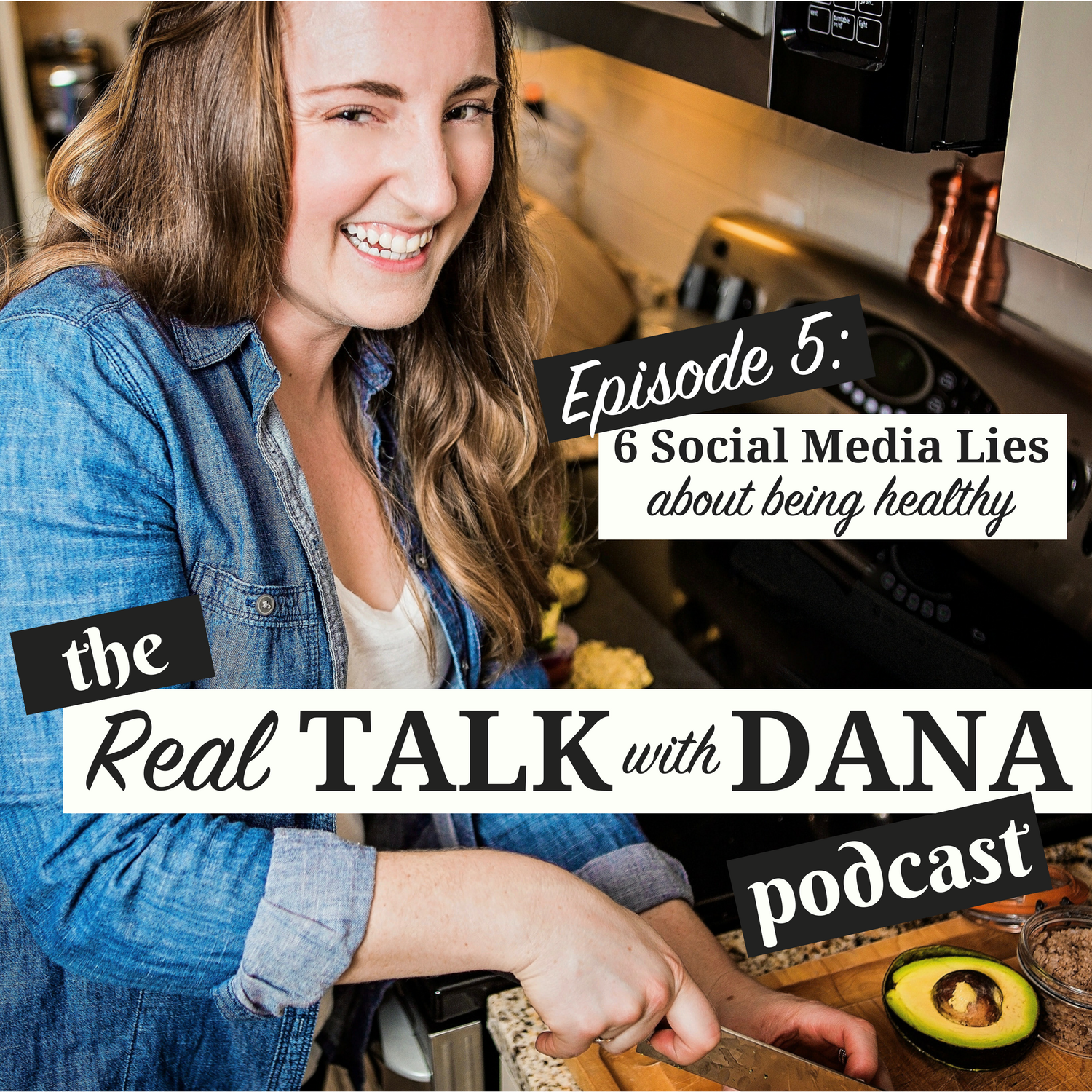 6 Social Media Lies About Being Healthy   Real Talk With Dana     Welcome to episode 5 of the Real Talk with Dana Podcast     6 Social Media  Lies about Being Healthy  It s the time of the year for New year s  resolutions