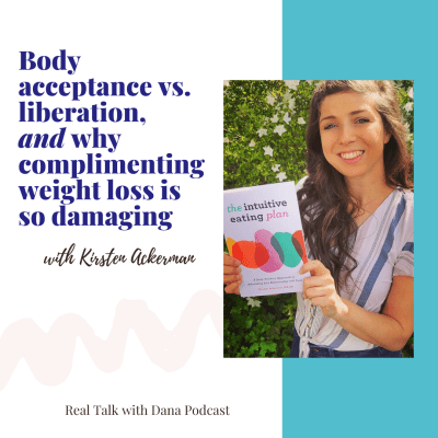 Body acceptance vs. liberation, and why complimenting weight loss is so damaging with Kirsten Ackerman, RD
