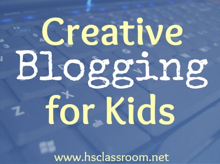 Creative Blogging for Kids | www.hsclassroom.com