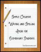 Simple Creative Writing and Spelling Ideas for Elementary Students