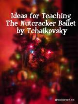 Ideas for Teaching about The Nutcracker Ballet by Tchaikovsky