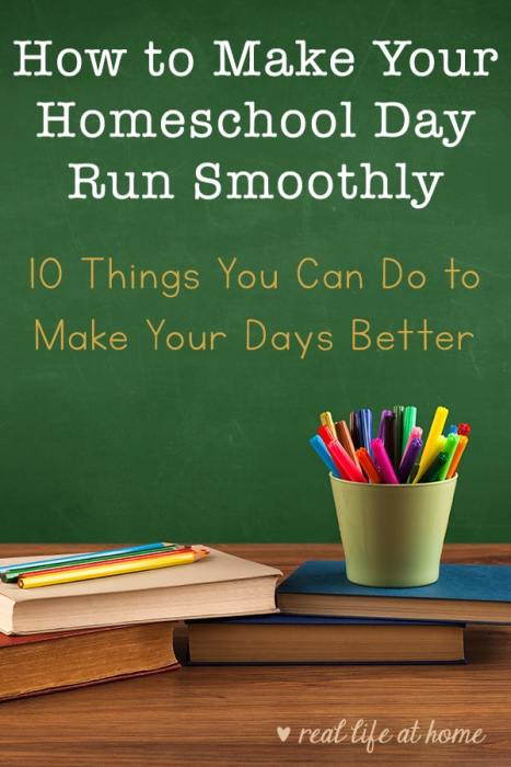 How to Make Your Homeschool Day Run Smoothly: 10 Things You Can Do to Make Your Days Better for You and Your Kids | Real Life at Home